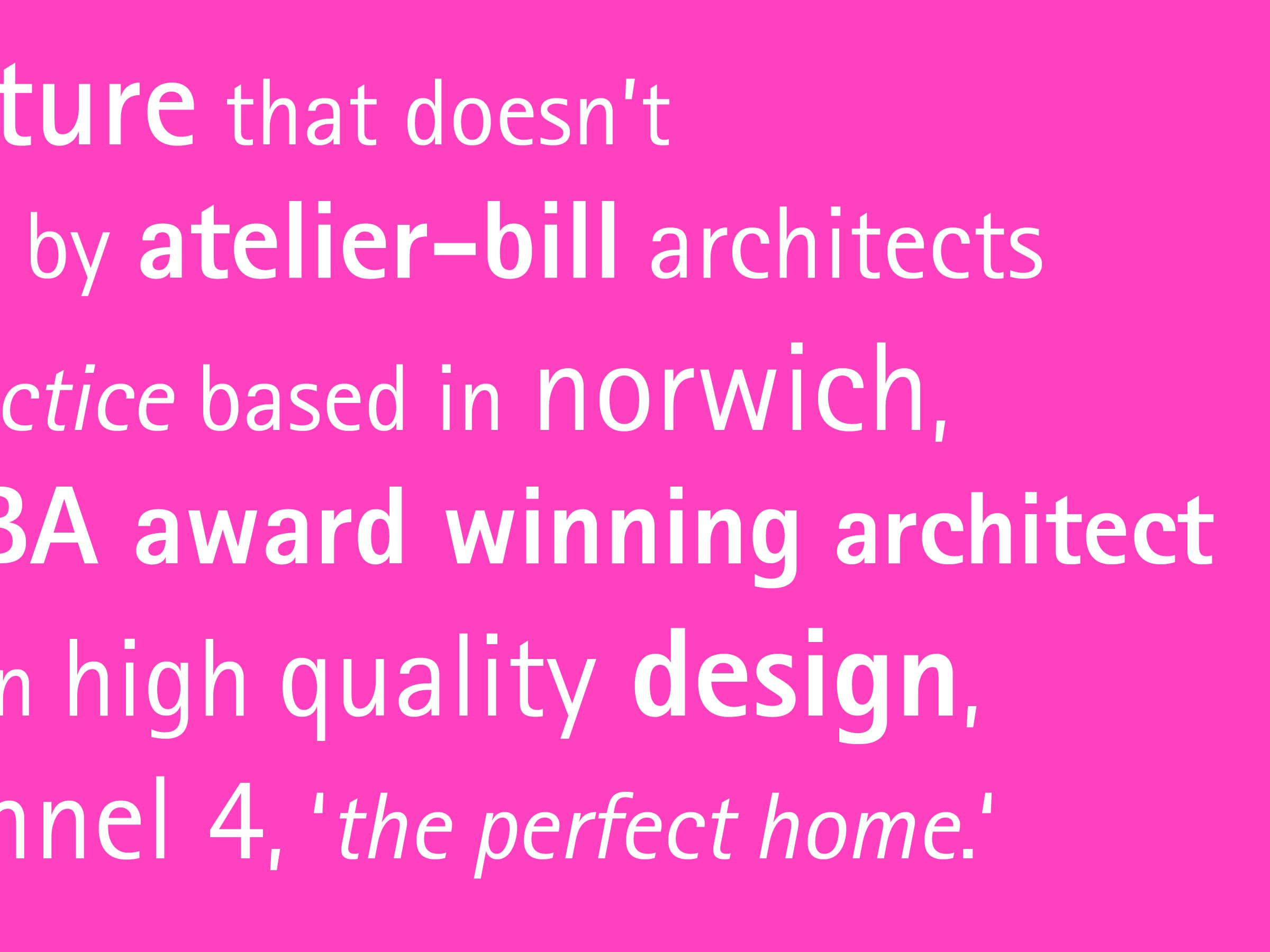 quality architecture that doesn't cost the earth by atelier bill architects.  an architecture practice based in norwich, established by a RIBA award willing architect engaged in high quality design, & as featured on channel 4, 'the perfect home'.